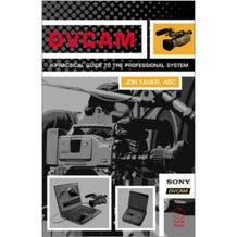 DVCAM A Practical Guide to the Professional System. Jon Fauer.