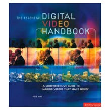 Essential Digital Video Handbook, The: Pete May